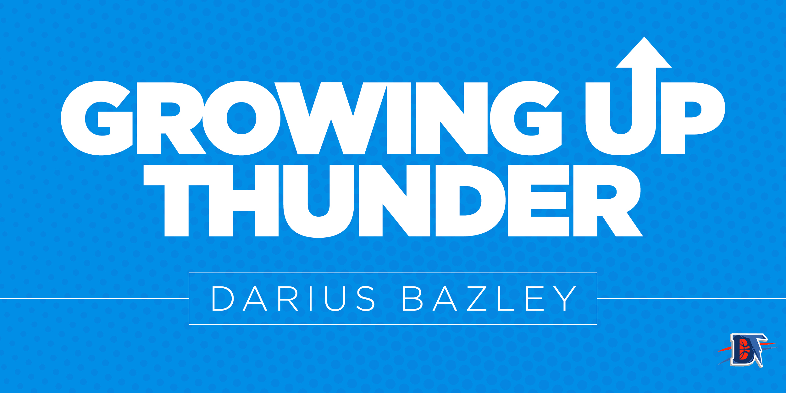 Growing Up Thunder: Darius Bazley has shown more than expected