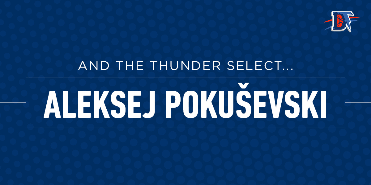 And the Thunder Select: Aleksej Pokuševski